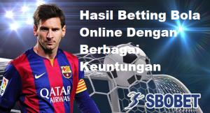 Hasil Betting Bola Online Dengan Berbagai Keuntungan